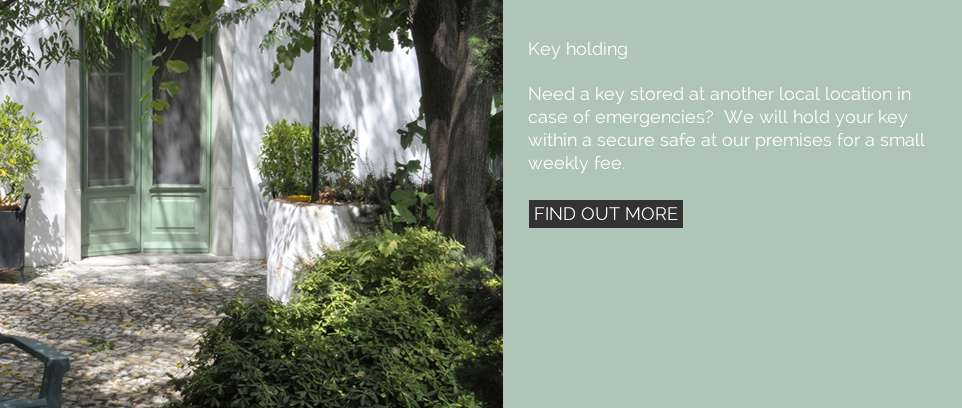 Key holding. Need a key stored at another local location in case of emergencies? We will hold your key within a secure safe at our premises for a small weekly fee.